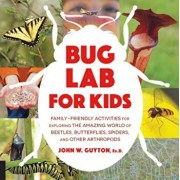 Bug Lab for Kids: Family-Friendly Activities for Exploring the Amazing World of Beetles, Butterflies, Spiders, and Other Arthropods, Paperback/John W. Guyton