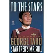 To the Stars: Autobiography of George Takei, Paperback/George Takei