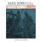 HARD DOWN! HARD DOWN!. The Life and Times of Captain John Isbester from Shetland, Paperback/Captain Jack Isbester
