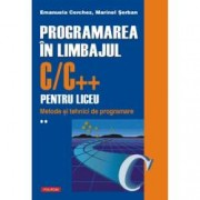 Programarea in limbajul CC++ pentru liceu. Metode si tehnici de programare Vol. II