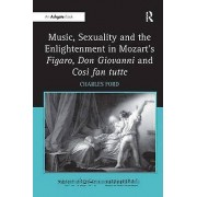 Music Sexuality and the Enlightenment in Mozarts Figaro Don Giovanni and Cosi fan tutte de Ford & Charles