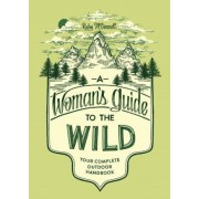 A Woman's Guide to the Wild: Your Complete Outdoor Handbook, Paperback