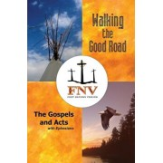 Walking the Good Road: The Gospels and Acts with Ephesians - First Nations Version, Paperback/Terry M. Wildman