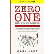 Zero to One Million Followers with Social Media Marketing Viral Secrets: Learn How Top Entrepreneurs Are Crushing It with YouTube, Facebook, Instagram, Paperback/Gary Jake