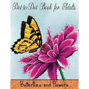 Dot to Dot Book for Adults: Butterflies and Flowers: Challenging Flower and Butterfly Connect the Dots Puzzles, Paperback/Mindful Coloring Books