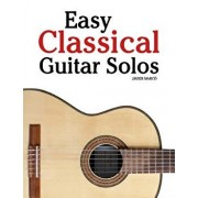 Easy Classical Guitar Solos: Featuring Music of Bach, Mozart, Beethoven, Tchaikovsky and Others. in Standard Notation and Tablature., Paperback/Marc