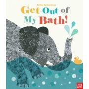 Get Out of My Bath!, Hardcover