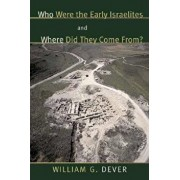Who Were the Early Israelites and Where Did They Come From?, Paperback/William G. Dever
