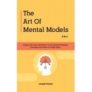 The Art Of Mental Models 2 In 1: Unique Tips How And When To Use General Thinking Concepts And When To Avoid Them, Hardcover/Joseph Fowler