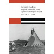 Invisible Reality: Storytellers, Storytakers, and the Supernatural World of the Blackfeet, Hardcover