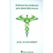 Sistemul de vindecare prin dieta fara mucus - Arnold Ehret