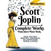 Scott Joplin Piano Sheet Music Book - Complete Works: 90 Compositions - Rags, Waltzes, Marches, Cakewalks, Collaborations, Songs, Opera - Includes Map, Paperback/Ironpower Publishing