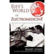Rife's World of Electromedicine: The Story, the Corruption and the Promise, Paperback