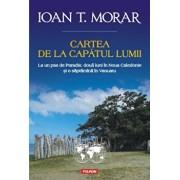 Cartea de la capatul lumii. La un pas de Paradis: doua luni in Noua Caledonie si o saptamina in Vanuatu/Ioan T. Morar