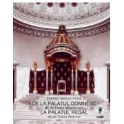 De la palatul domnesc de pe Podul Mogosoaiei la palatul regal de pe Calea Victoriei - Gabriel Badea-Paun