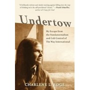 Undertow: My Escape from the Fundamentalism and Cult Control of the Way International, Paperback/Charlene L. Edge