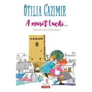 A murit Luchi...Cum am cunoscut eu lumea (Editia 2018)/Otilia Cazimir