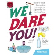 We Dare You!: Hundreds of Fun Science Bets, Challenges, and Experiments You Can Do at Home, Paperback
