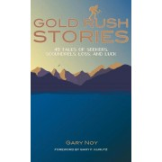 Gold Rush Stories: 49 Tales of Searchers, Scoundrels, Struggle and Serendipity, Paperback