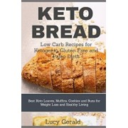Keto Bread: Low Carb Recipes for Ketogenic, Gluten Free and Paleo Diets: Best Keto Loaves, Muffins, Cookies and Buns for Weight Lo, Paperback/Lucy Gerald