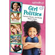 Girl Politics, Updated Edition: Friends, Cliques, and Really Mean Chicks, Paperback/Nancy N. Rue