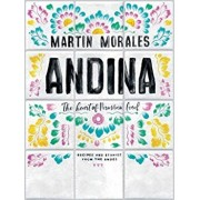 Andina: The Heart of Peruvian Food: Recipes and Stories from the Andes, Hardcover/Martin Morales