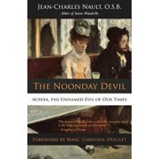 The Noonday Devil: Acedia, the Unnamed Evil of Our Times, Paperback/Dom Jean Nault