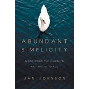 Abundant Simplicity: Discovering the Unhurried Rhythms of Grace, Paperback