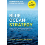 Blue Ocean Strategy Expanded Edition How to Create Uncontested Market Space and Make the Competition Irrelevant
