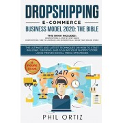 Dropshipping E-Commerce Business Model 2020: The Bible - The ultimate and latest techniques on how to start building, growing, and scaling your Shopif, Paperback/Phil Ortiz