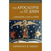 The Apocalypse of St. John: A Revelation of Love and Power, Paperback/Lawrence R. Farley