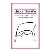Quack This Way: David Foster Wallace & Bryan A. Garner Talk Language and Writing, Hardcover/Bryan Garner
