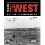 Shaped by the West, Volume 1: A History of North America to 1877, Paperback/William F. Deverell