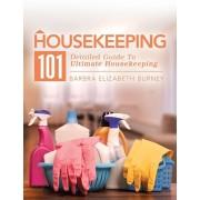 Housekeeping 101: Detailed Guide to Ultimate Housekeeping, Paperback/Barbra Elizabeth Burney