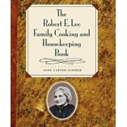 The Robert E. Lee Family Cooking & Housekeeping Book, Paperback/Anne Carter Zimmer