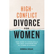 High-Conflict Divorce for Women: Your Guide to Coping Skills and Legal Strategies for All Stages of Divorce, Paperback/Debra Doak