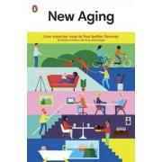 New Aging: Live Smarter Now to Live Better Forever, Paperback