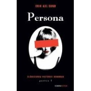 Persona - Seria Slabiciunea Victoriei Bergman - partea I - Erik Axl Sund