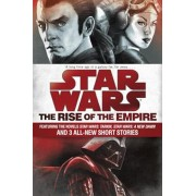 Star Wars: The Rise of the Empire: Featuring the Novels Star Wars: Tarkin, Star Wars: A New Dawn, and 3 All-New Short Stories, Paperback/Melissa Scott