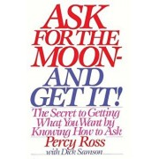 Ask for the Moon and Get It, Paperback/Percy Ross