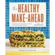 The Healthy Make-Ahead Cookbook: Wholesome, Flavorful Freezer Meals the Whole Family Will Enjoy, Paperback
