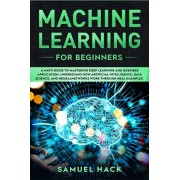 Machine Learning for Beginners: A Math Guide to Mastering Deep Learning and Business Application. Understand How Artificial Intelligence, Data Science, Paperback/Samuel Hack