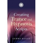 Creating Trance and Hypnosis Scripts by Gemma Bailey