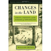 Changes in the Land: Indians, Colonists, and the Ecology of New England, Paperback