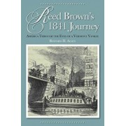 Reed Brown's 1841 Journey: America Through the Eyes of a Vermont Yankee, Paperback/Richard H. Allen