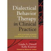 Dialectical Behavior Therapy in Clinical Practice - Applications Across Disorders and Settings (Dimeff Linda A.)(Cartonat) (9781572309746)