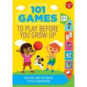 101 Games to Play Before You Grow Up: Exciting and Fun Games to Play Anywhere, Paperback/Walter Foster Jr Creative Team