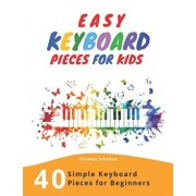 Easy Keyboard Pieces For Kids: 40 Simple Keyboard Pieces For Beginners -> Easy Keyboard Songbook For Kids (Simple Keyboard Sheet Music With Letters F, Paperback/Thomas Johnson