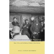 The Condemnation of Blackness: Race, Crime, and the Making of Modern Urban America, Paperback/Khalil Gibran Muhammad