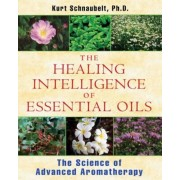 The Healing Intelligence of Essential Oils: The Science of Advanced Aromatherapy, Paperback